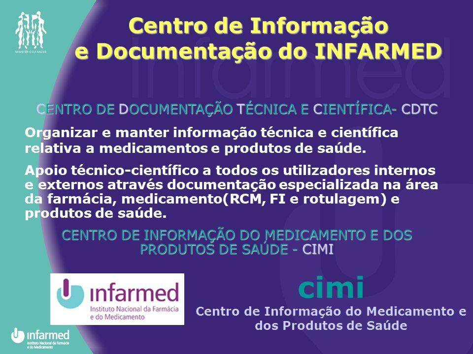Centro de Informação e Documentação do INFARMED CENTRO DE DOCUMENTAÇÃO TÉCNICA E CIENTÍFICA- CDTC Organizar e manter informação técnica e científica r