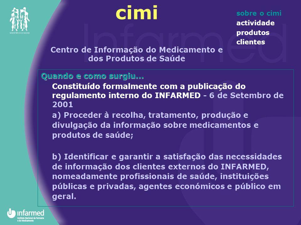 sobre o cimi actividade produtos clientes Quando e como surgiu... Constituído formalmente com a publicação do regulamento interno do INFARMED - 6 de S