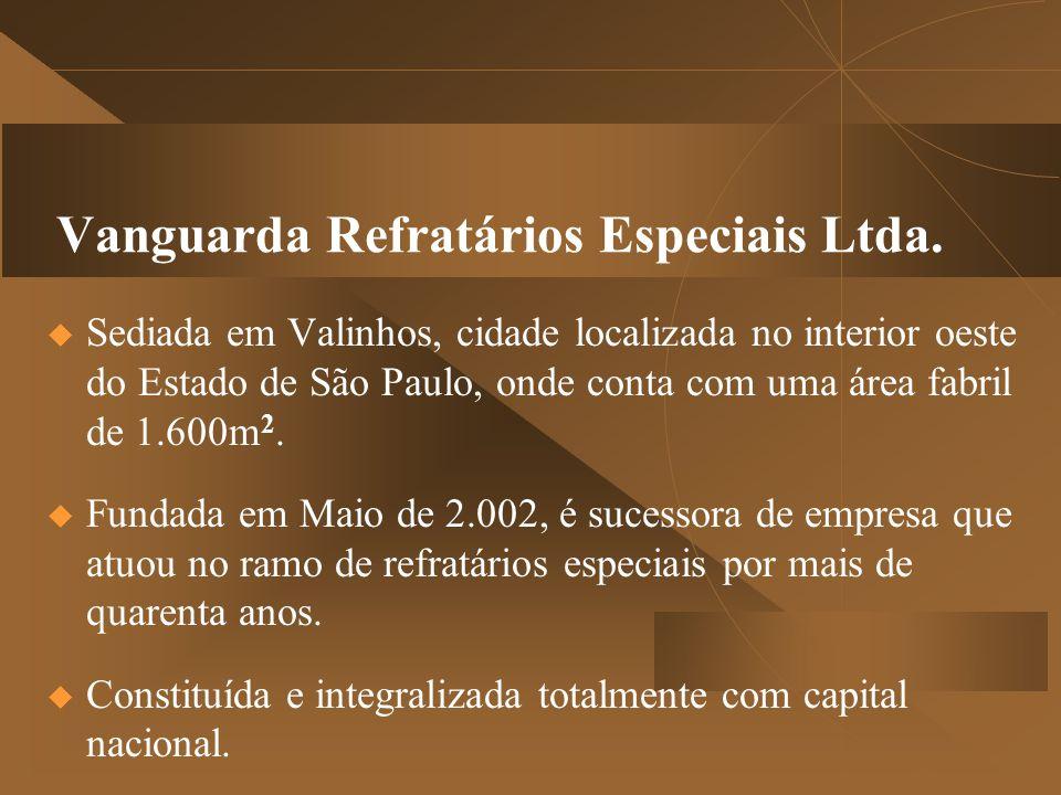 Vanguarda Refratários Especiais Ltda.  Sediada em Valinhos, cidade localizada no interior oeste do Estado de São Paulo, onde conta com uma área fabri