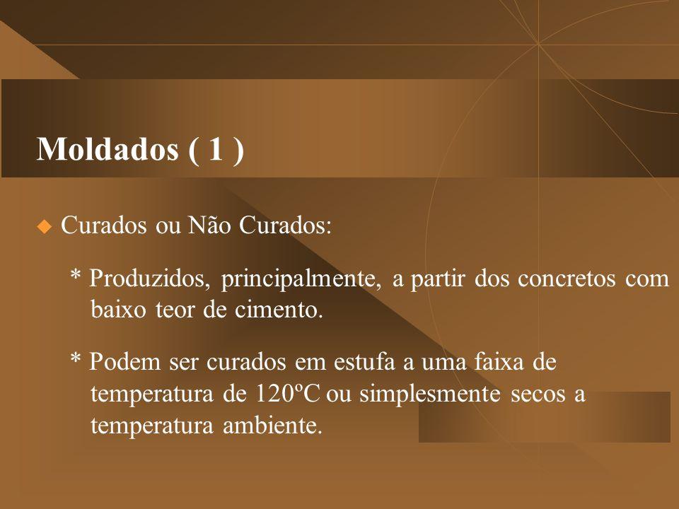 Moldados ( 1 )  Curados ou Não Curados: * Produzidos, principalmente, a partir dos concretos com baixo teor de cimento. * Podem ser curados em estuf