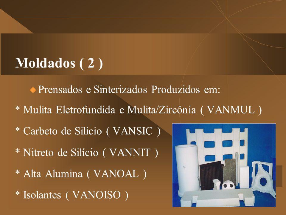 Moldados ( 2 )  Prensados e Sinterizados Produzidos em: * Mulita Eletrofundida e Mulita/Zircônia ( VANMUL ) * Carbeto de Silício ( VANSIC ) * Nitreto de Silício ( VANNIT ) * Alta Alumina ( VANOAL ) * Isolantes ( VANOISO )