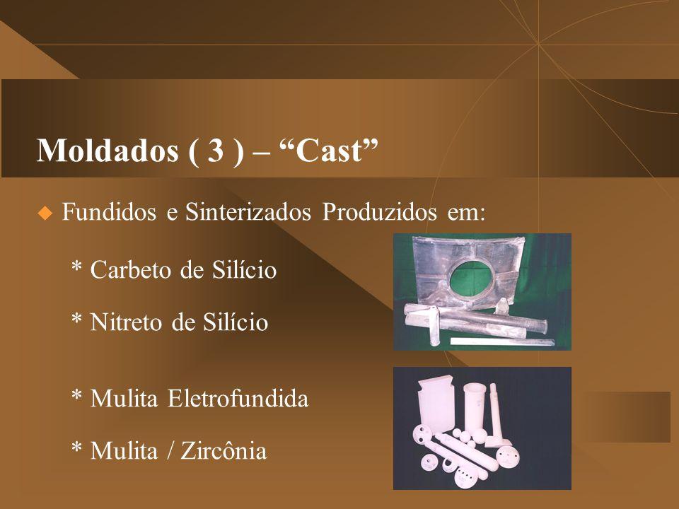 """Moldados ( 3 ) – """"Cast""""  Fundidos e Sinterizados Produzidos em: * Carbeto de Silício * Nitreto de Silício * Mulita Eletrofundida * Mulita / Zircônia"""