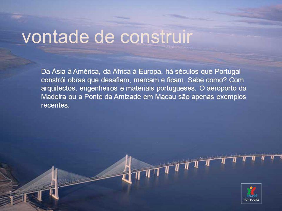 Da Ásia à América, da África à Europa, há séculos que Portugal constrói obras que desafiam, marcam e ficam. Sabe como? Com arquitectos, engenheiros e