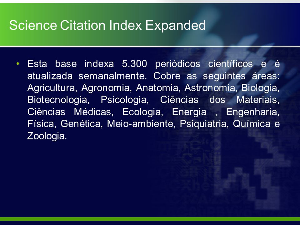 Science Citation Index Expanded Esta base indexa 5.300 periódicos científicos e é atualizada semanalmente.