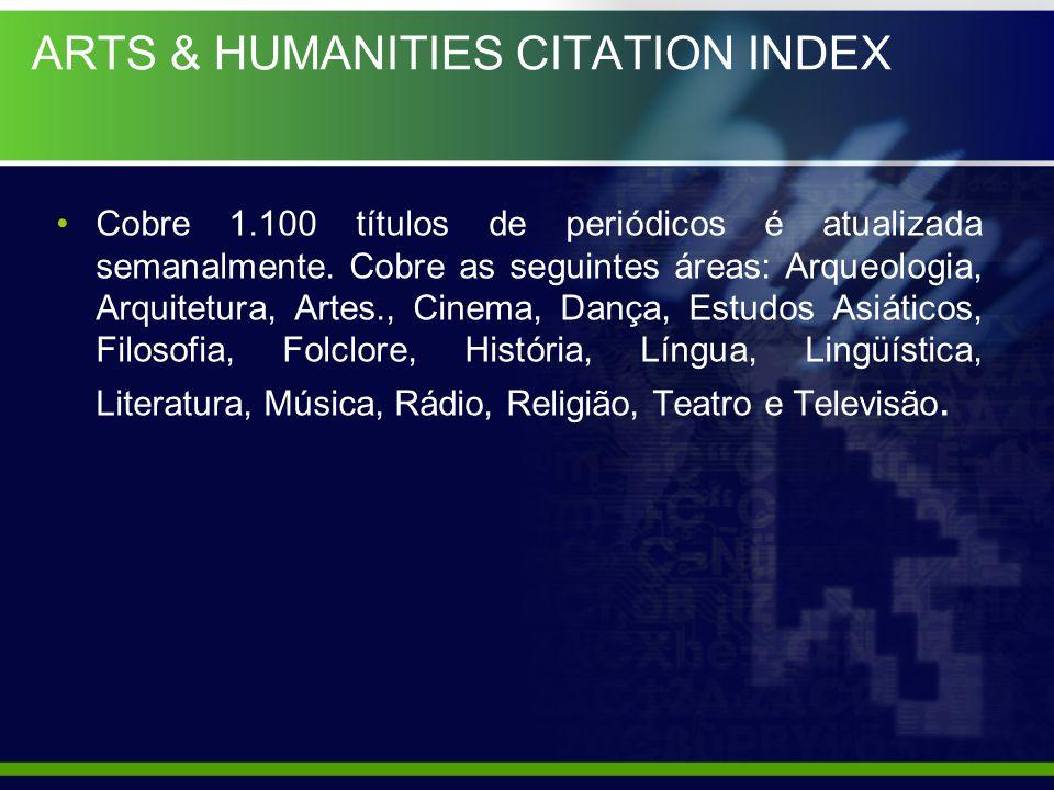 ARTS & HUMANITIES CITATION INDEX Cobre 1.100 títulos de periódicos é atualizada semanalmente. Cobre as seguintes áreas: Arqueologia, Arquitetura, Arte