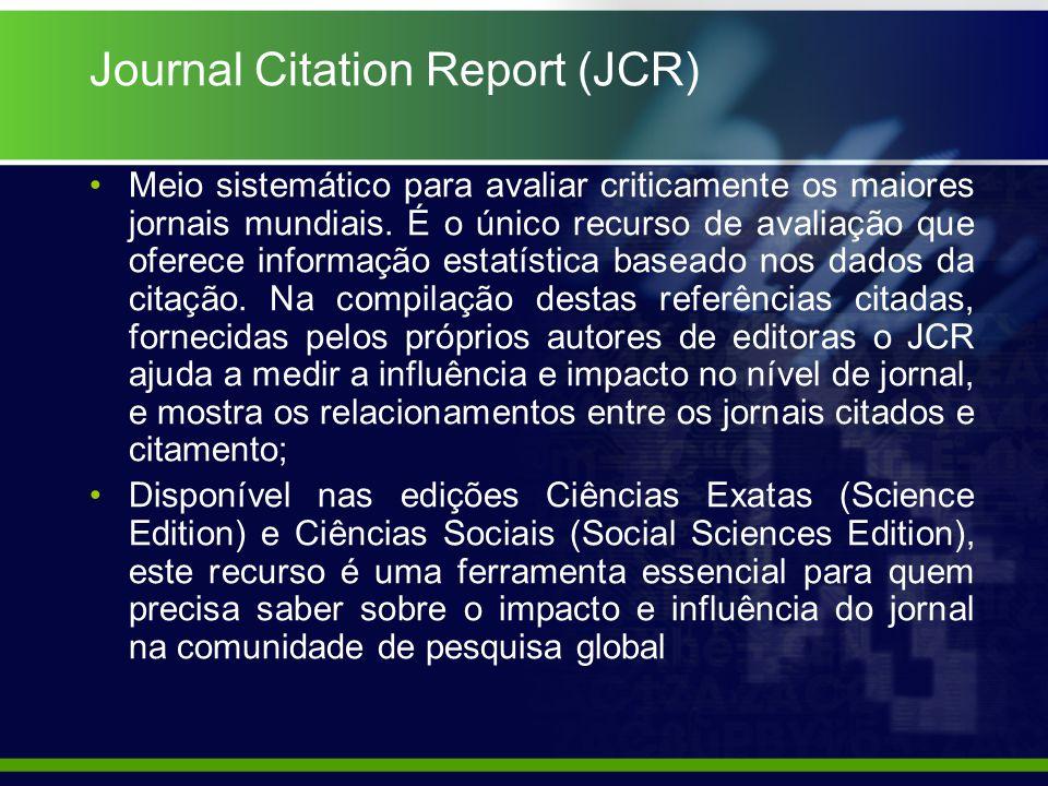 Journal Citation Report (JCR) Meio sistemático para avaliar criticamente os maiores jornais mundiais.