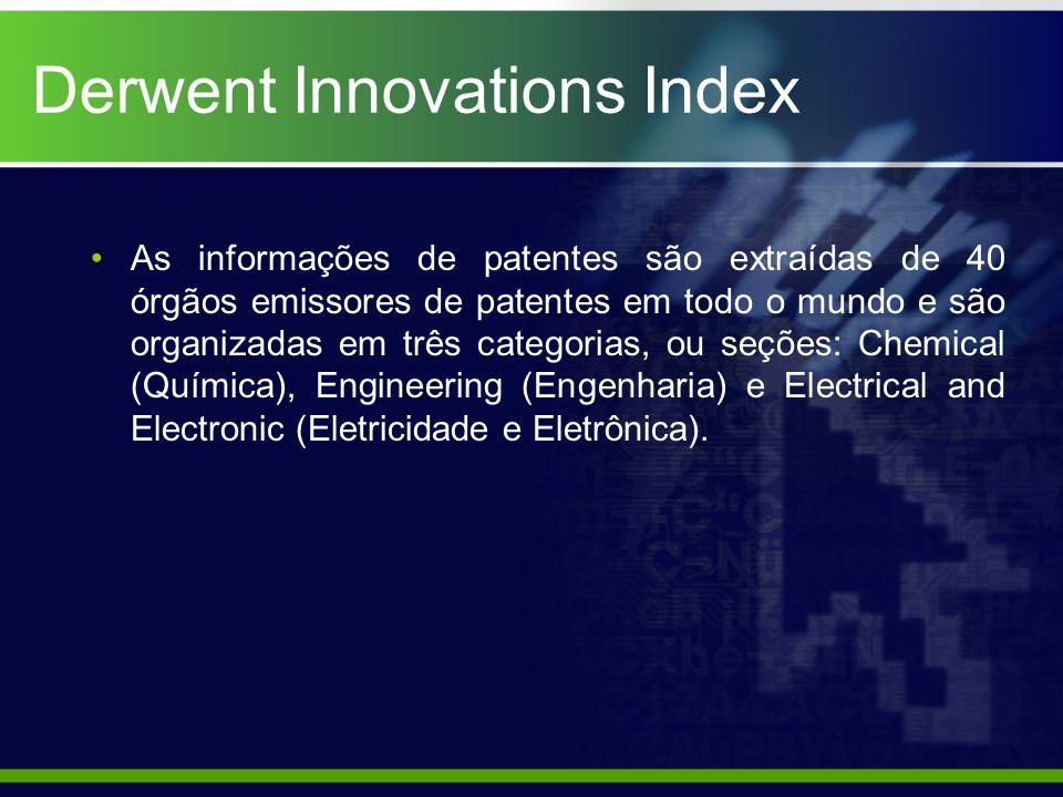 Derwent Innovations Index As informações de patentes são extraídas de 40 órgãos emissores de patentes em todo o mundo e são organizadas em três categorias, ou seções: Chemical (Química), Engineering (Engenharia) e Electrical and Electronic (Eletricidade e Eletrônica).