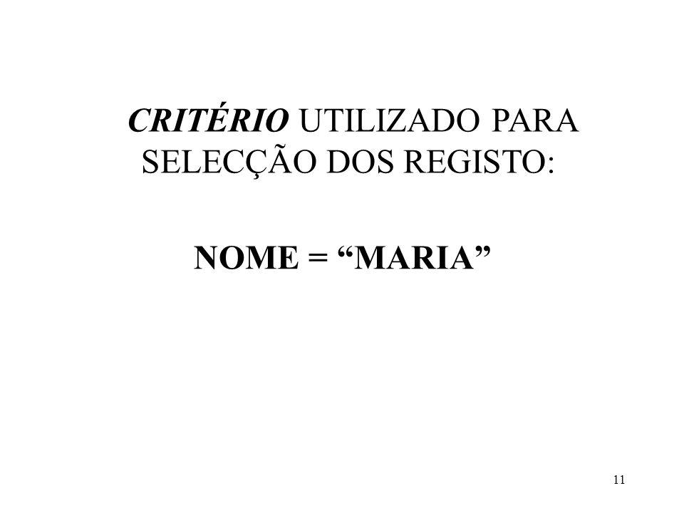 """11 CRITÉRIO UTILIZADO PARA SELECÇÃO DOS REGISTO: NOME = """"MARIA"""""""