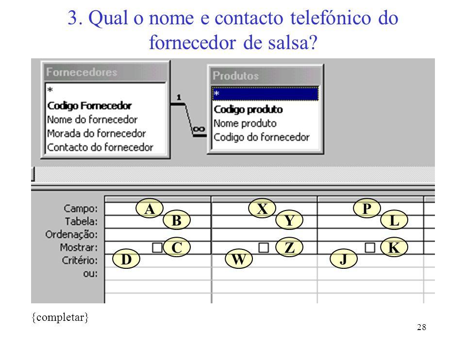 28 3. Qual o nome e contacto telefónico do fornecedor de salsa? {completar} A B C D X Y Z W P L K J