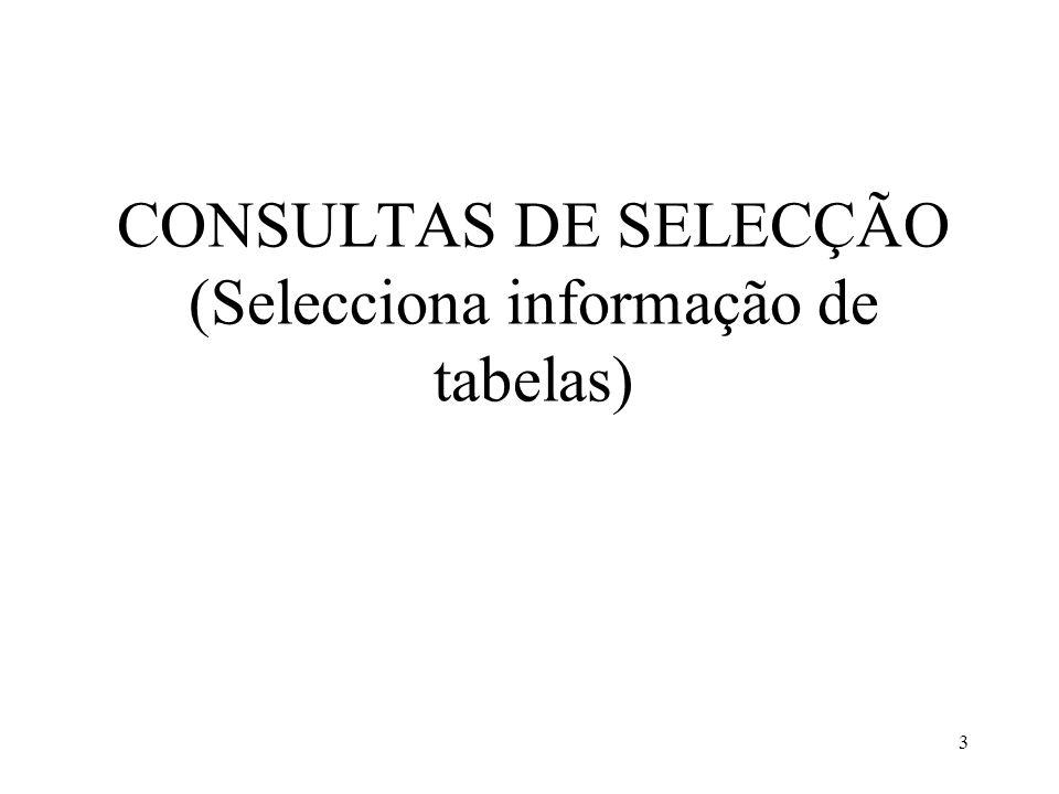 3 CONSULTAS DE SELECÇÃO (Selecciona informação de tabelas)