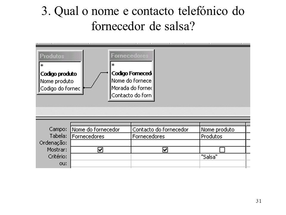 31 3. Qual o nome e contacto telefónico do fornecedor de salsa?