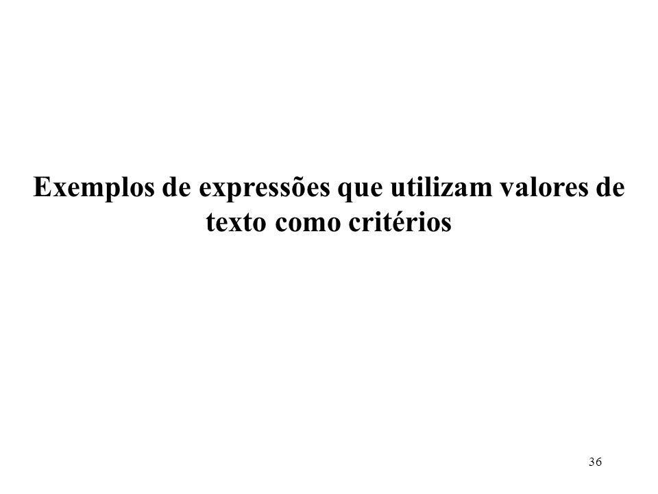 36 Exemplos de expressões que utilizam valores de texto como critérios