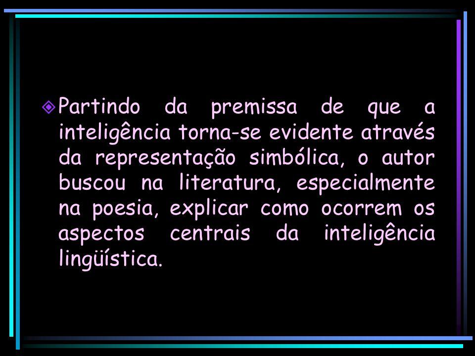  Partindo da premissa de que a inteligência torna-se evidente através da representação simbólica, o autor buscou na literatura, especialmente na poes