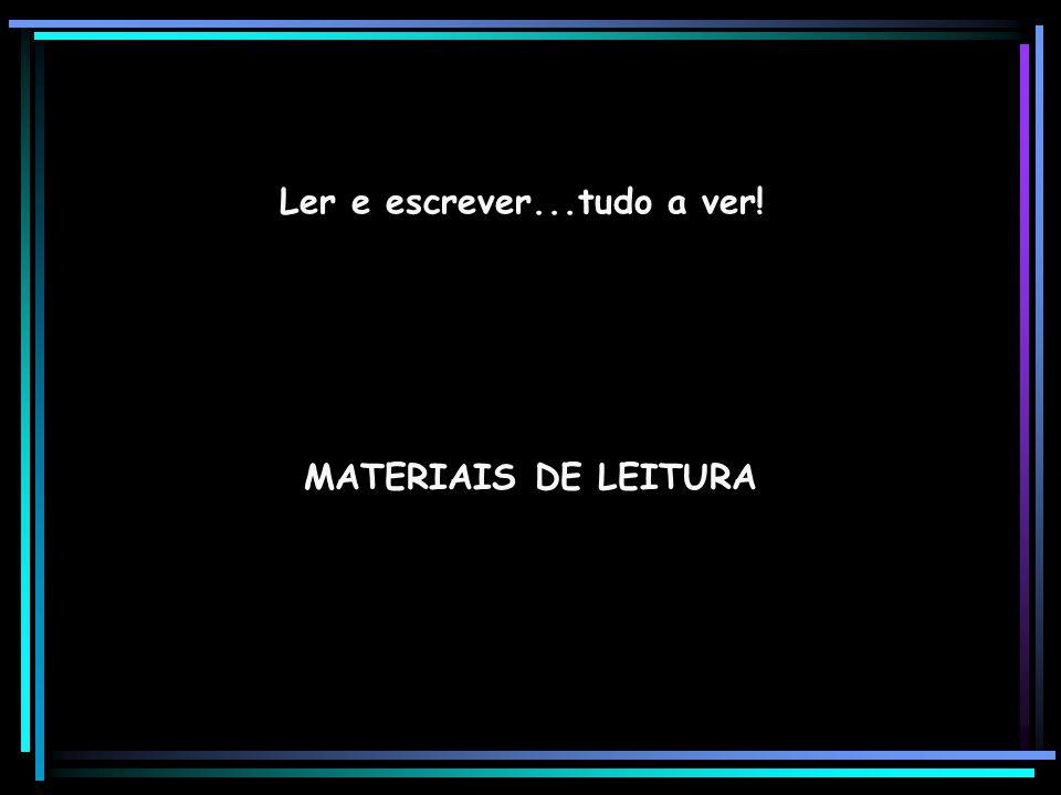 Ler e escrever...tudo a ver! MATERIAIS DE LEITURA