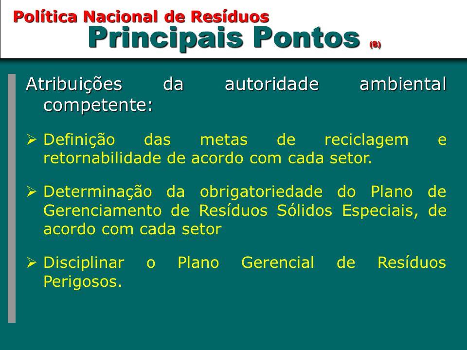 Principais Pontos (8) Atribuições da autoridade ambiental competente:  Definição das metas de reciclagem e retornabilidade de acordo com cada setor.