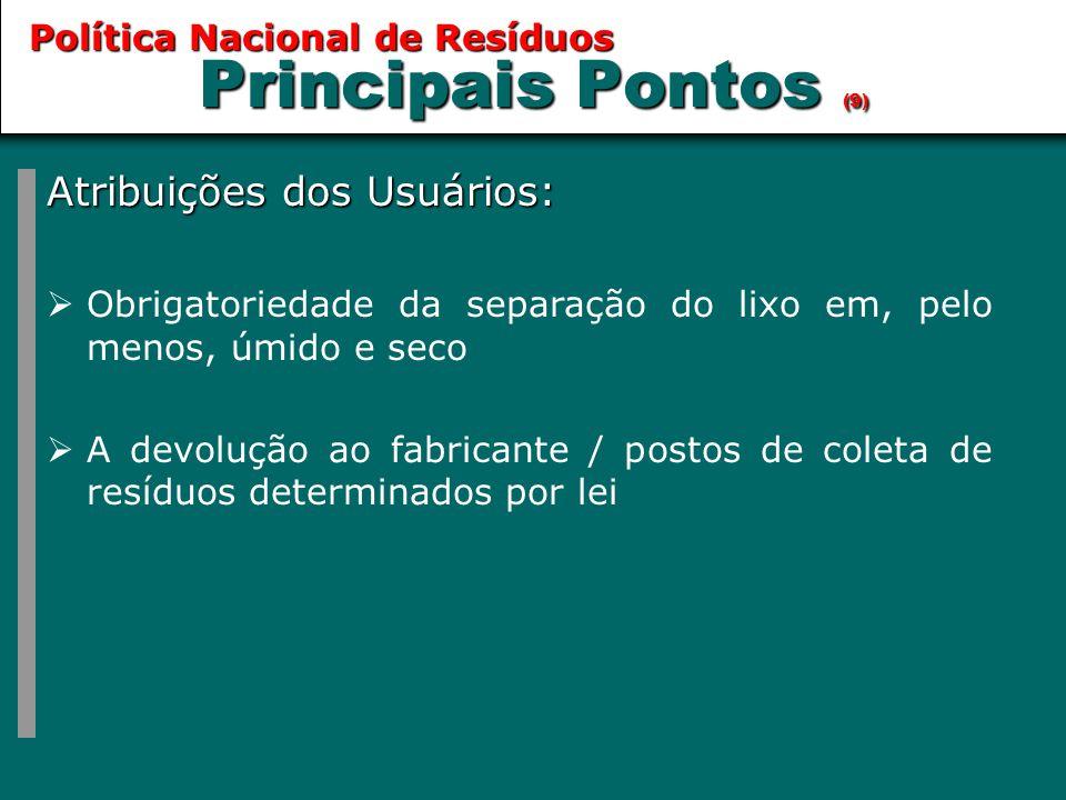 Principais Pontos (9) Atribuições dos Usuários:  Obrigatoriedade da separação do lixo em, pelo menos, úmido e seco  A devolução ao fabricante / post