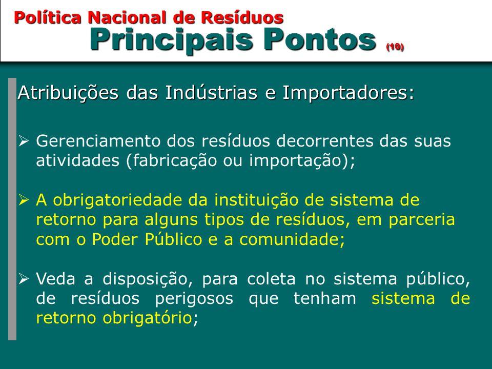 Principais Pontos (10) Atribuições das Indústrias e Importadores:  Gerenciamento dos resíduos decorrentes das suas atividades (fabricação ou importaç