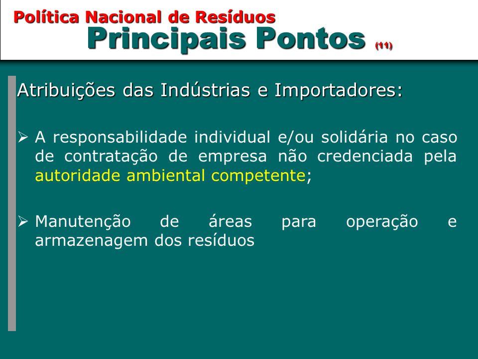 Principais Pontos (11) Atribuições das Indústrias e Importadores:  A responsabilidade individual e/ou solidária no caso de contratação de empresa não