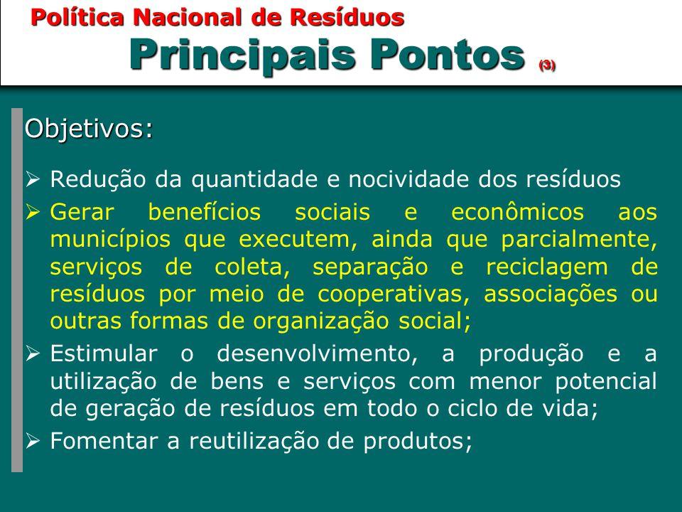 Objetivos:  Redução da quantidade e nocividade dos resíduos  Gerar benefícios sociais e econômicos aos municípios que executem, ainda que parcialmen