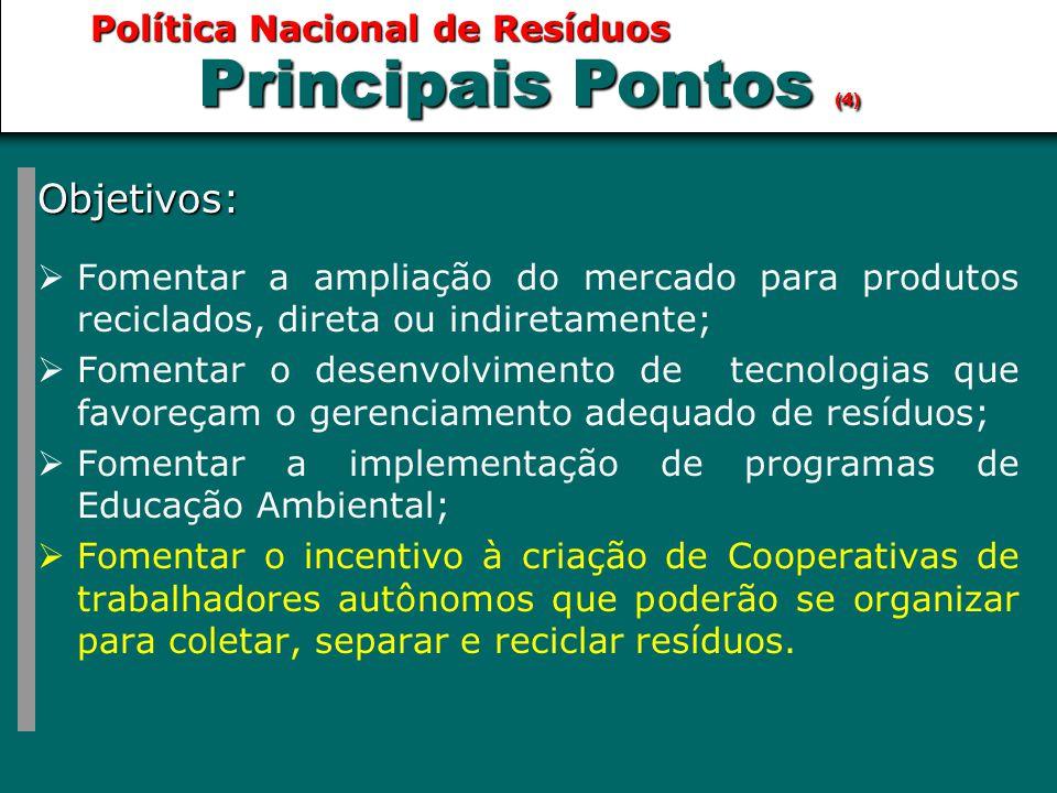 Política Nacional de Resíduos Objetivos:  Fomentar a ampliação do mercado para produtos reciclados, direta ou indiretamente;  Fomentar o desenvolvim