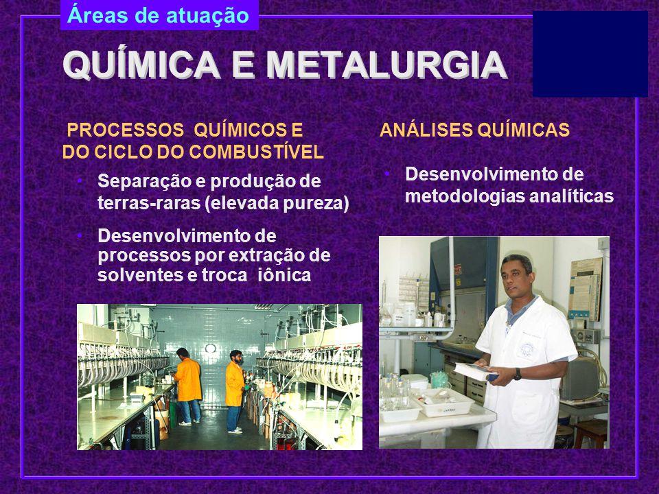 QUÍMICA E METALURGIA QUÍMICA E METALURGIA  Separação e produção de terras-raras (elevada pureza)  Desenvolvimento de processos por extração de solve