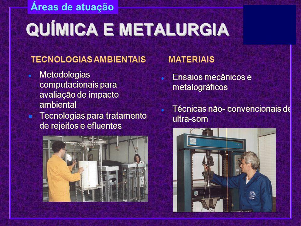 QUÍMICA E METALURGIA QUÍMICA E METALURGIA Metodologias computacionais para avaliação de impacto ambiental Tecnologias para tratamento de rejeitos e ef