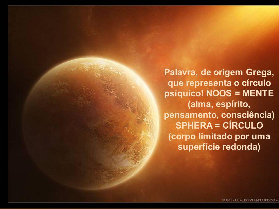 Palavra, de origem Grega, que representa o círculo psíquico.