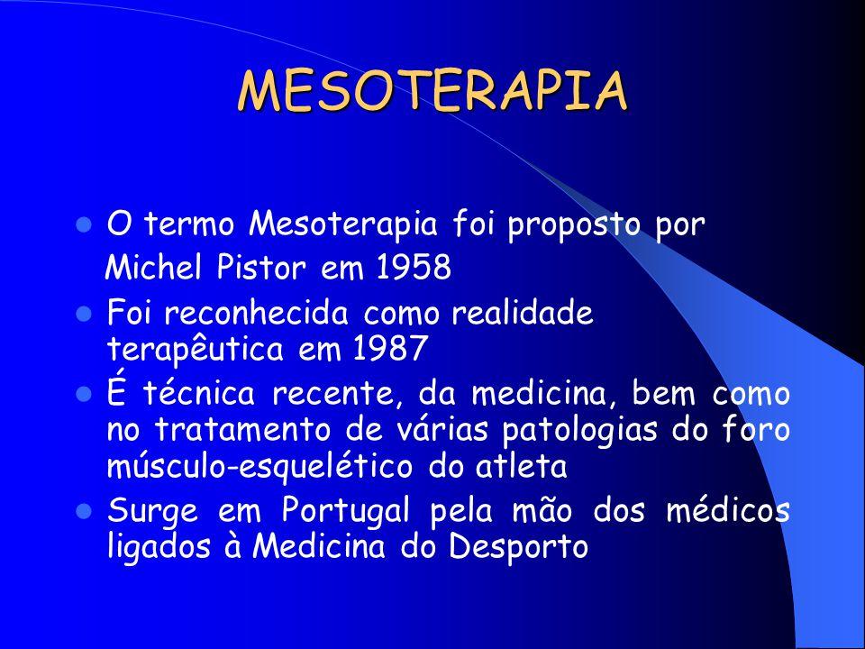 MESOTERAPIA O termo Mesoterapia foi proposto por Michel Pistor em 1958 Foi reconhecida como realidade terapêutica em 1987 É técnica recente, da medici
