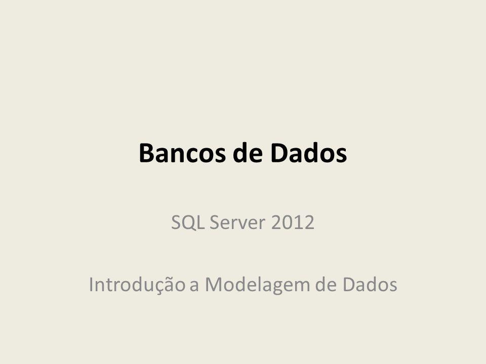 Bancos de Dados SQL Server 2012 Introdução a Modelagem de Dados