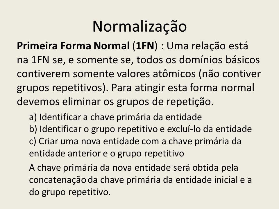 Normalização Primeira Forma Normal (1FN) : Uma relação está na 1FN se, e somente se, todos os domínios básicos contiverem somente valores atômicos (nã
