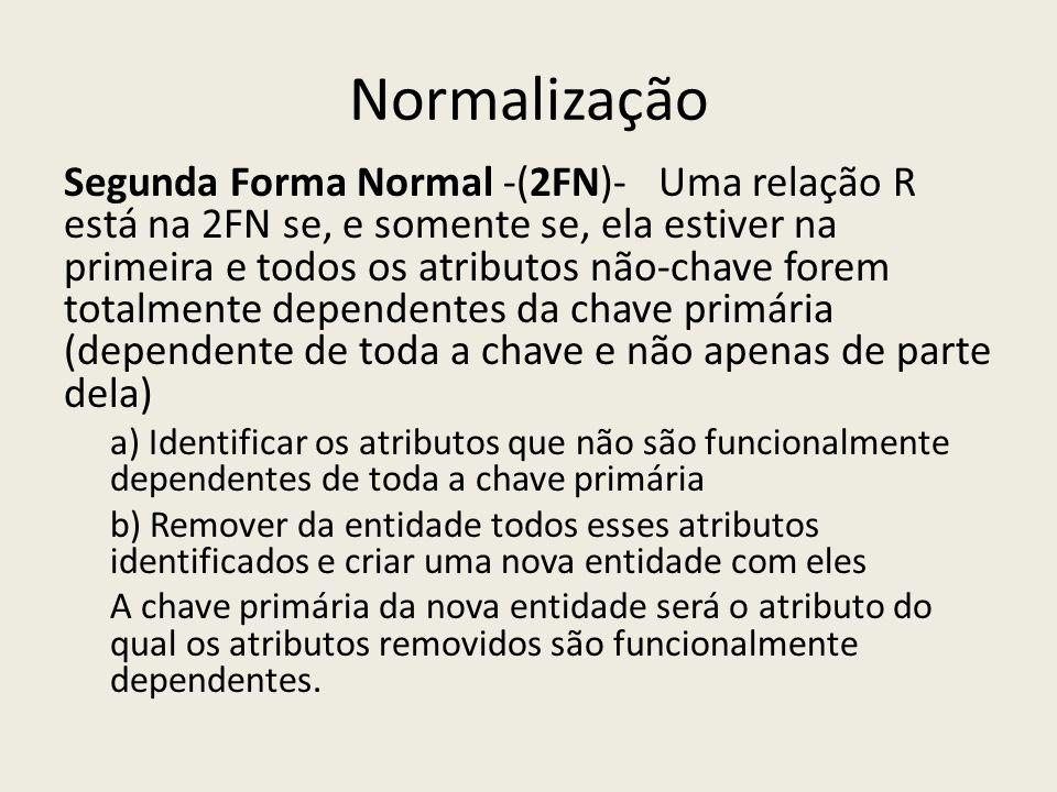 Segunda Forma Normal -(2FN)- Uma relação R está na 2FN se, e somente se, ela estiver na primeira e todos os atributos não-chave forem totalmente depen