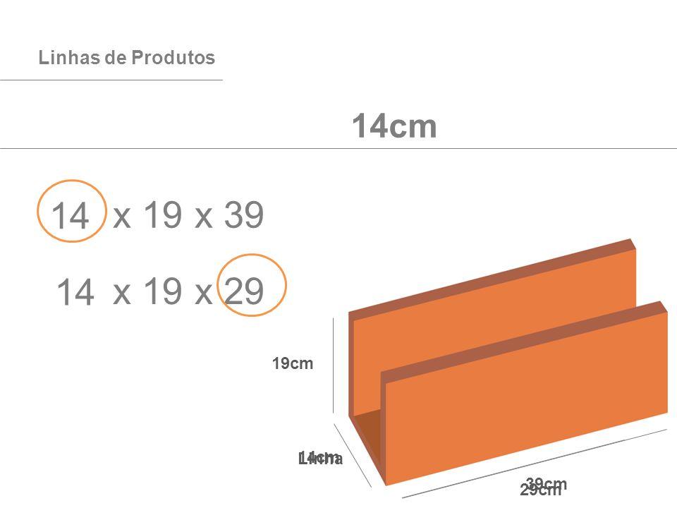 Linhas de Produtos 9cm 11,5cm14cm19cm 39cm 19cm Linha x 19 x 39 29cm 14 14cm x 19 x 29 14