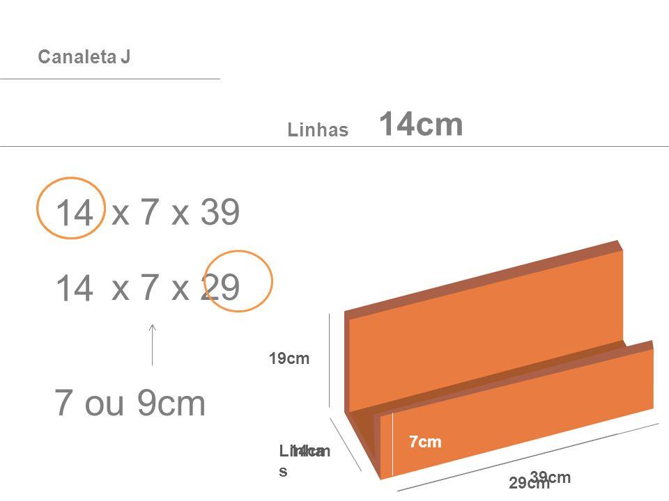 Canaleta J 39cm 19cm Linha s 7cm x 7 x 39 14cm Linhas 19cm 29cm 14 14cm x 7 x 29 14 7 ou 9cm