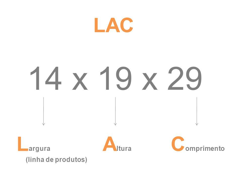 14 x 19 x 29 L argura (linha de produtos) A ltura C omprimento LAC