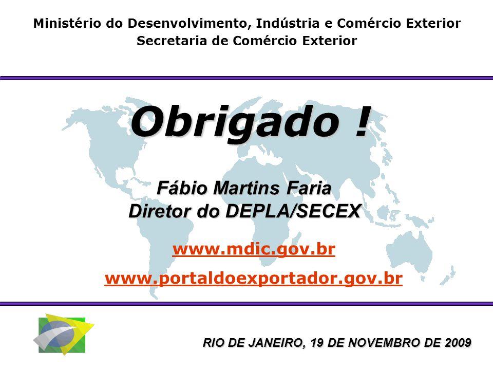 Ministério do Desenvolvimento, Indústria e Comércio Exterior Secretaria de Comércio Exterior Obrigado ! Fábio Martins Faria Diretor do DEPLA/SECEX www