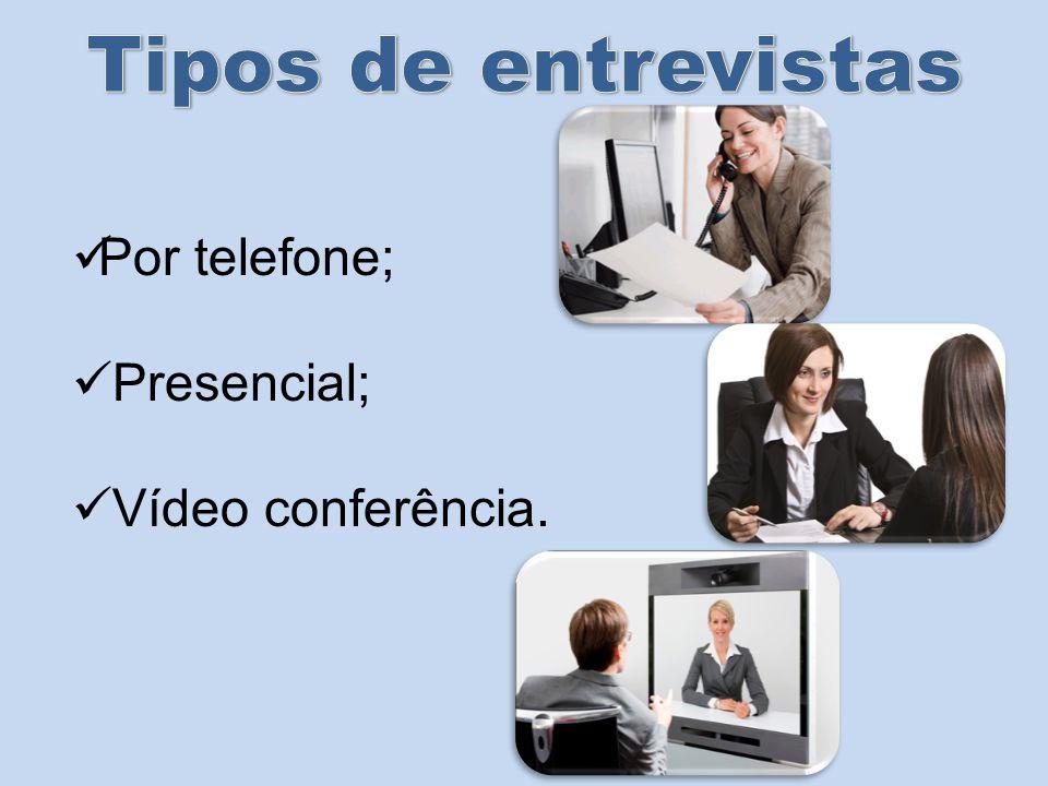 Por telefone; Presencial; Vídeo conferência.