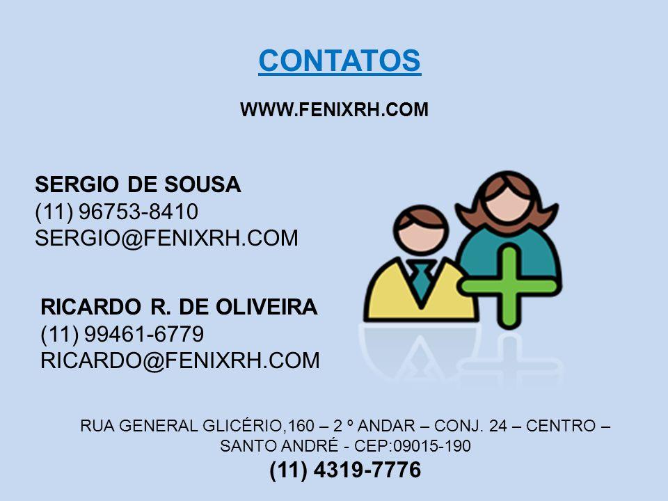SERGIO DE SOUSA (11) 96753-8410 SERGIO@FENIXRH.COM RICARDO R. DE OLIVEIRA (11) 99461-6779 RICARDO@FENIXRH.COM CONTATOS RUA GENERAL GLICÉRIO,160 – 2 º