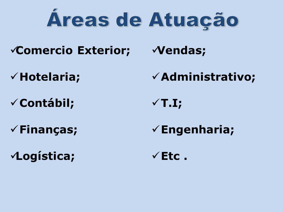 Comercio Exterior; Hotelaria; Contábil; Finanças; Logística; Vendas; Administrativo; T.I; Engenharia; Etc.