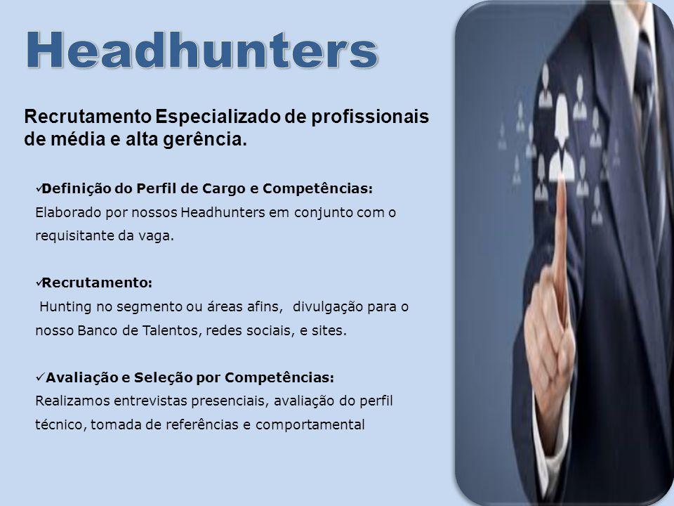 Recrutamento Especializado de profissionais de média e alta gerência. D efinição do Perfil de Cargo e Competências: Elaborado por nossos Headhunters e