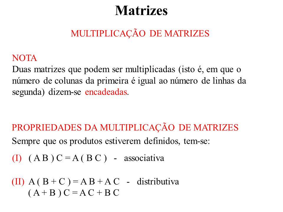 Matrizes MULTIPLICAÇÃO DE MATRIZES NOTA Duas matrizes que podem ser multiplicadas (isto é, em que o número de colunas da primeira é igual ao número de linhas da segunda) dizem-se encadeadas.
