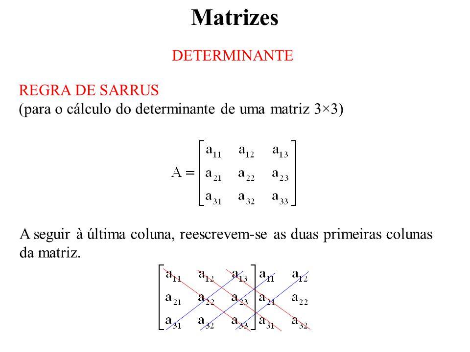 Matrizes DETERMINANTE REGRA DE SARRUS (para o cálculo do determinante de uma matriz 3×3) A seguir à última coluna, reescrevem-se as duas primeiras colunas da matriz.