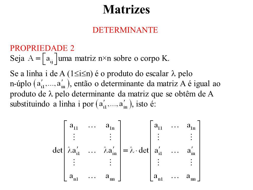 Matrizes DETERMINANTE PROPRIEDADE 2 Seja uma matriz n×n sobre o corpo K.