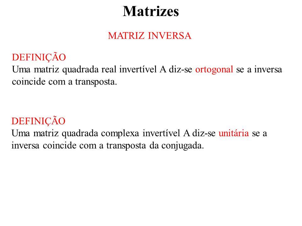 Matrizes MATRIZ INVERSA DEFINIÇÃO Uma matriz quadrada real invertível A diz-se ortogonal se a inversa coincide com a transposta.