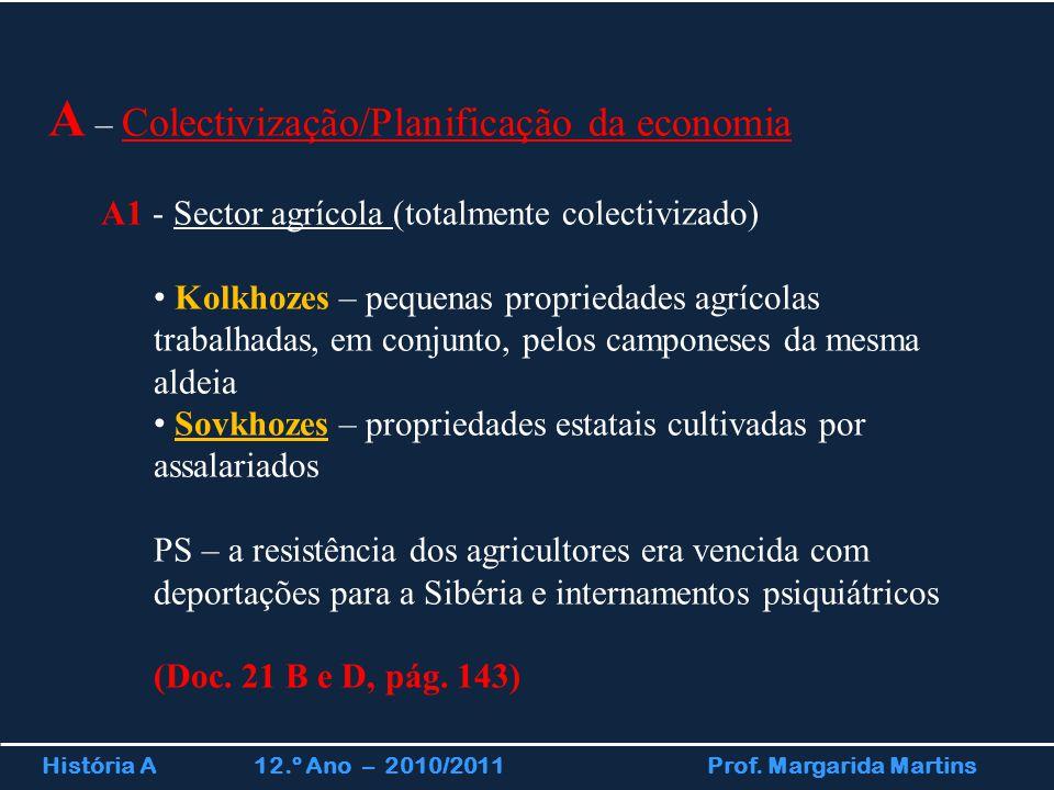 História A 12.º Ano – 2010/2011 Prof. Margarida Martins A – Colectivização/Planificação da economia A1 - Sector agrícola (totalmente colectivizado) Ko