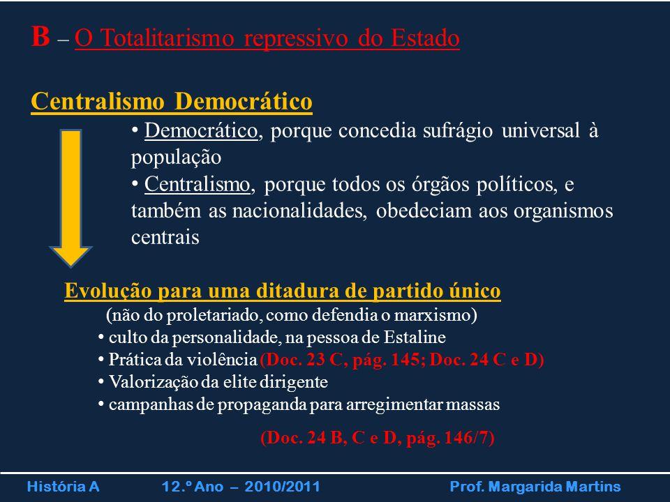 História A 12.º Ano – 2010/2011 Prof. Margarida Martins B – O Totalitarismo repressivo do Estado Centralismo Democrático Democrático, porque concedia