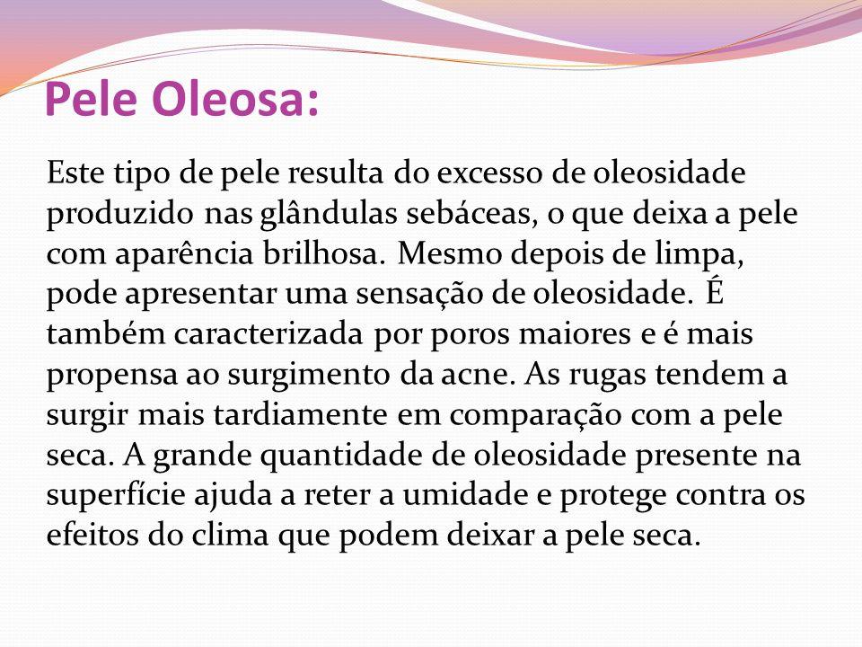 Pele Oleosa: Este tipo de pele resulta do excesso de oleosidade produzido nas glândulas sebáceas, o que deixa a pele com aparência brilhosa.