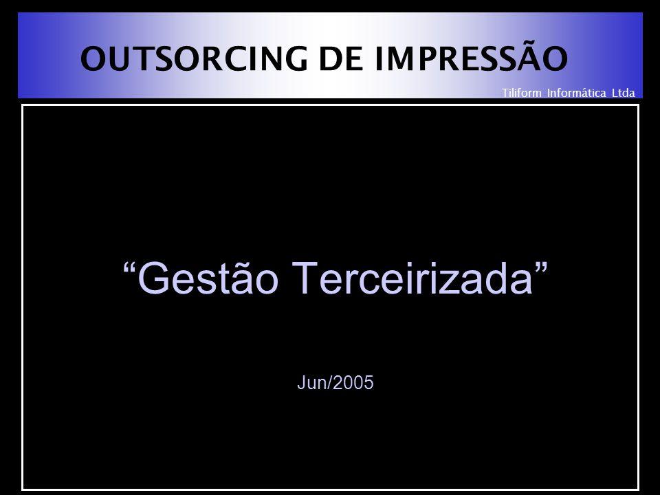Tiliform Informática Ltda OUTSORCING DE IMPRESSÃO Gestão Terceirizada Jun/2005