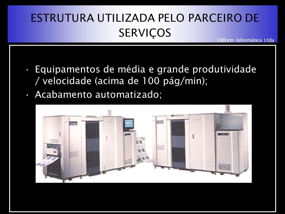 Tiliform Informática Ltda ESTRUTURA UTILIZADA PELO PARCEIRO DE SERVIÇOS Equipamentos de média e grande produtividade / velocidade (acima de 100 pág/min); Acabamento automatizado;
