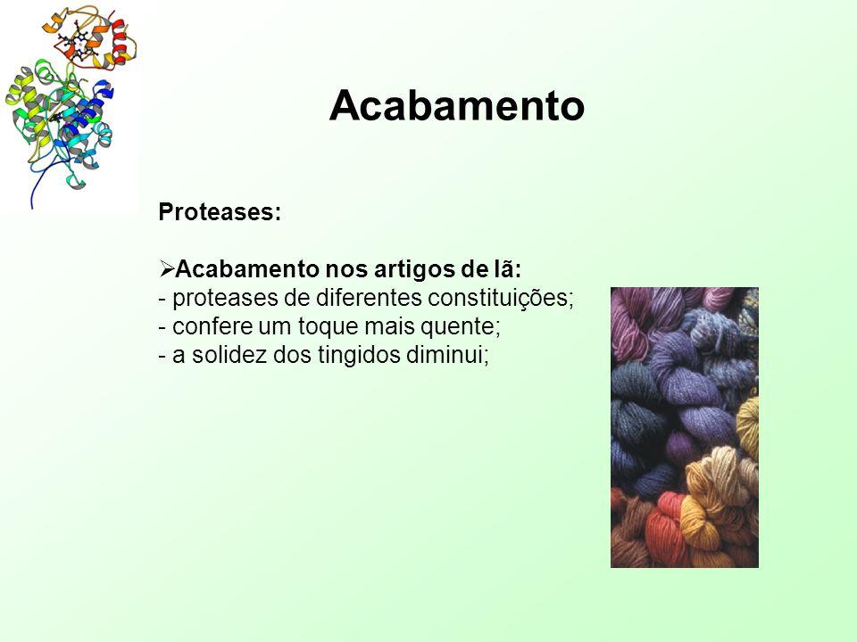 Acabamento Proteases:  Acabamento nos artigos de lã: - proteases de diferentes constituições; - confere um toque mais quente; - a solidez dos tingido
