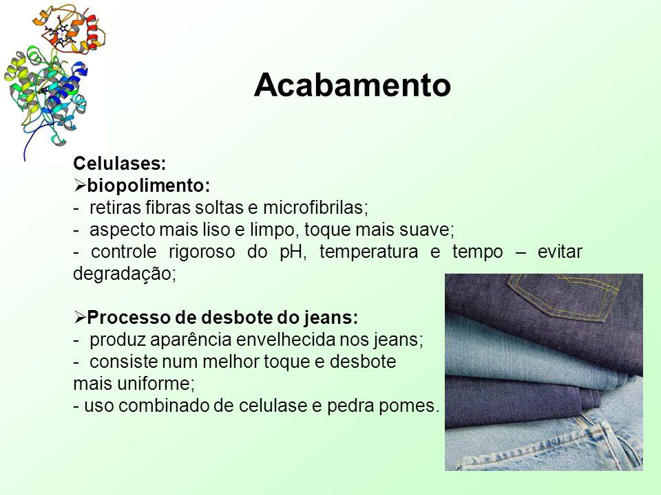 Acabamento Proteases:  Acabamento nos artigos de lã: - proteases de diferentes constituições; - confere um toque mais quente; - a solidez dos tingidos diminui;